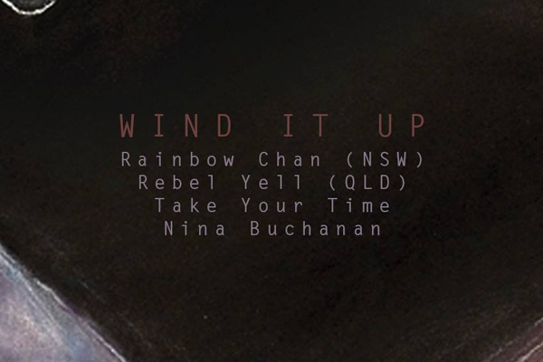 'WIND IT UP' WITH Rainbow Chan / Rebel Yell / Take Your Time / Nina Buchanan