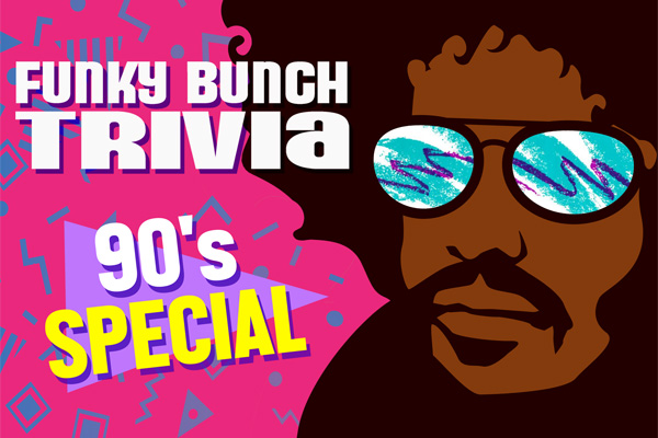 SPECIAL 90S EDITION OF TUESDAY TRIVIA WITH THE FUNKY BUNCH