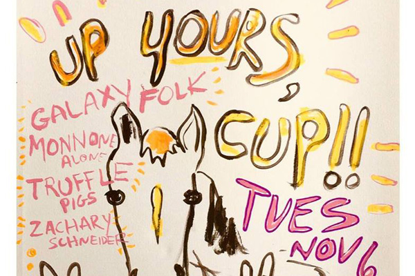 Monday Night Mass presents 'UP YOURS CUP' ft THE GALAXY FOLK / MONNONE ALONE / TRUFFLE PIGS / ZACHARY SCHNEIDER